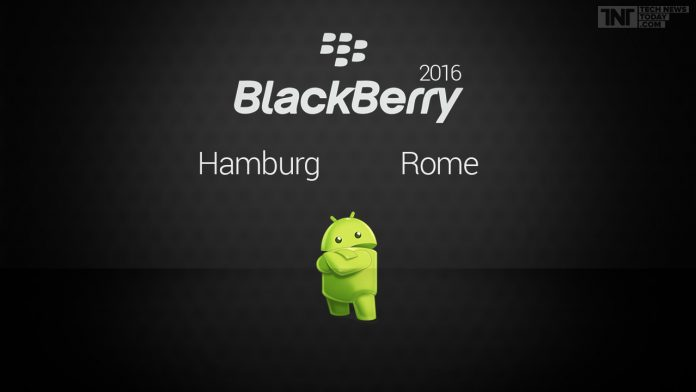 BlackBerry hinted the launch of its new Android Smartphones 'hamburg' and 'Rome.'