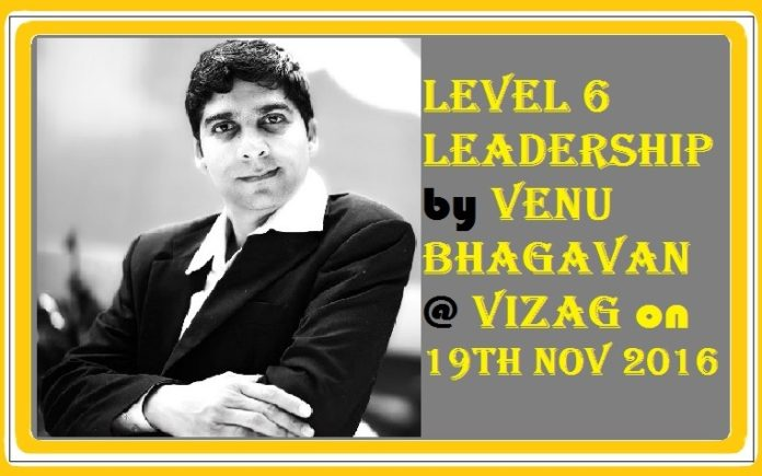 Level 6 Leadership by Venu Bhagavan @ Vizag on 19th Nov 2016