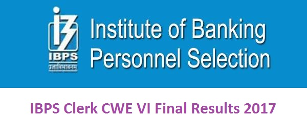 IBPS Clerk CWE VI Final Results 2017