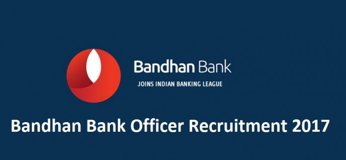 Bandhan Bank Officer Recruitment 2017