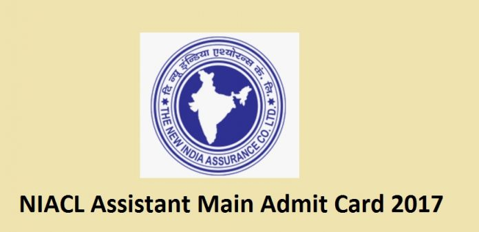 NIACL Assistant Main Admit Card 2017