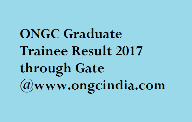 ONGC Graduate Trainee Result 2017 through Gate