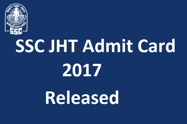 SSC JHT Admit Card 2017, ssc.nic.in, SSC Junior Hindi Translator Hall Ticket 2017, SSC JHT Paper 1 Call Letter 2017, SSC Junior Hindi Translator Exam Pattern, SSC JHT 2017 Admit Card