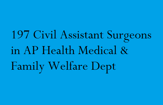 197 Civil Assistant Surgeons in AP Health Medical & Family Welfare Dept