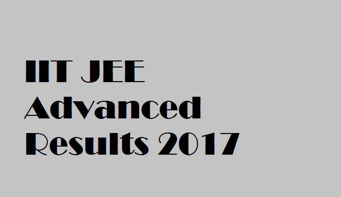 JEE Advanced result 2017 declared; check results at jeeadv