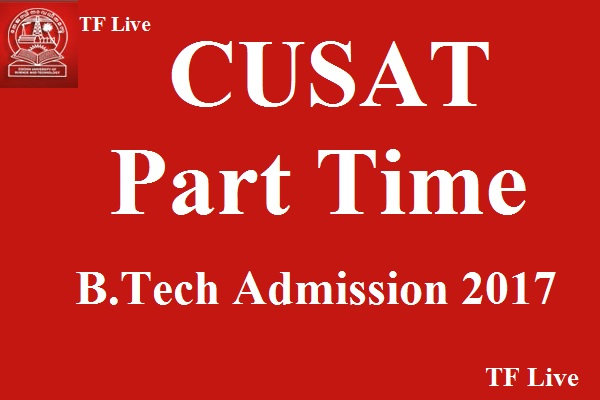 CUSAT Part Time B.Tech Admission 2017