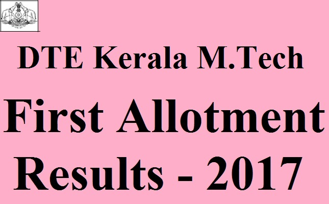 DTE Kerala M.Tech First Allotment Results 2017