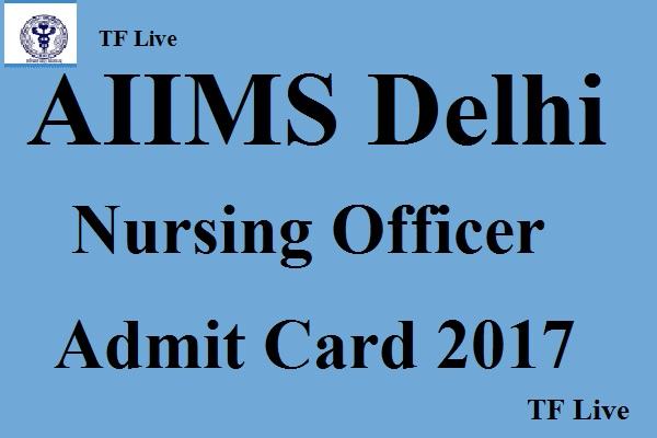 AIIMS Delhi Nursing Officer Admit Card 2017