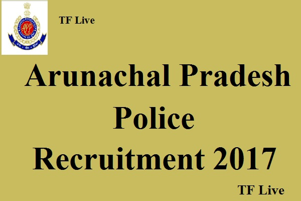 Arunachal Pradesh Police Constable Recruitment 2017