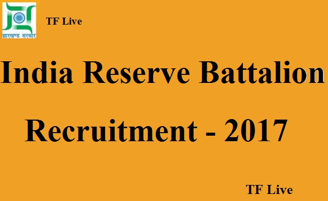 Indian Reserve Battalion Recruitment 2017 (1)
