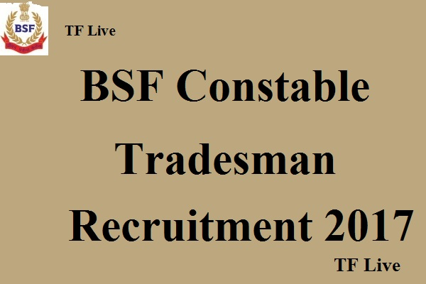 BSF Constable Tradesman Recruitment 2017