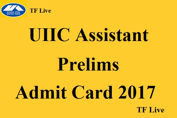 UIIC Assistant Prelims Admit Card 2017