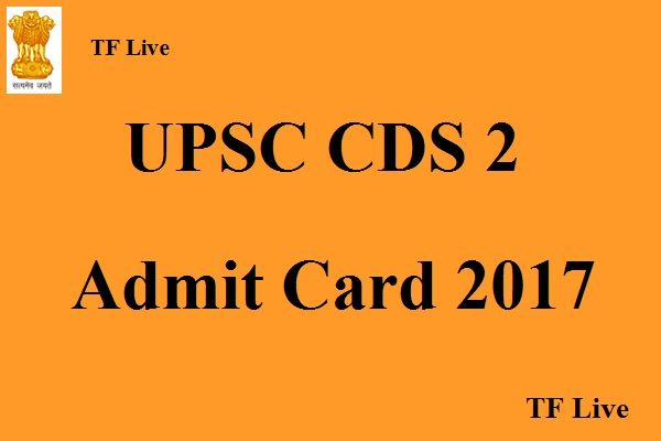 UPSC CDS 2 Admit Card 2017