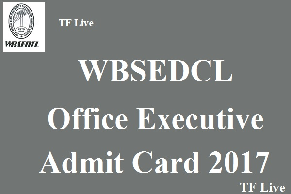 WBSEDCL Office Executive Admit Card 2017