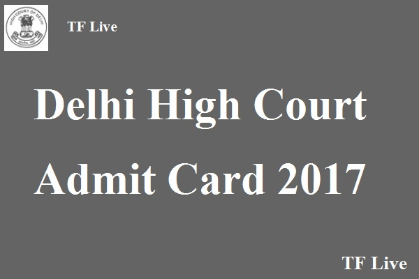Delhi High Court Admit Card 2017