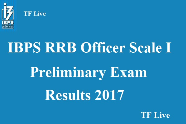 IBPS RRB Officer Scale I Preliminary Exam Results 2017