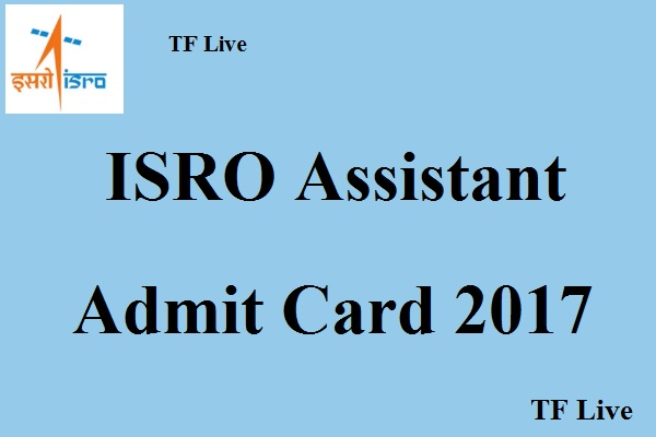 ISRO Assistant Admit Card 2017
