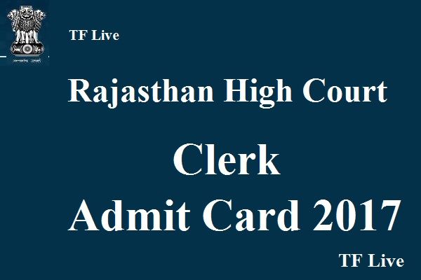 Rajasthan High Court Clerk Admit Card 2017