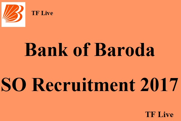 Bank of Baroda SO Recruitment 2017