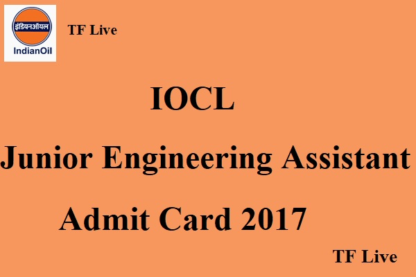 IOCL Junior Engineering Assistant Admit Card 2017